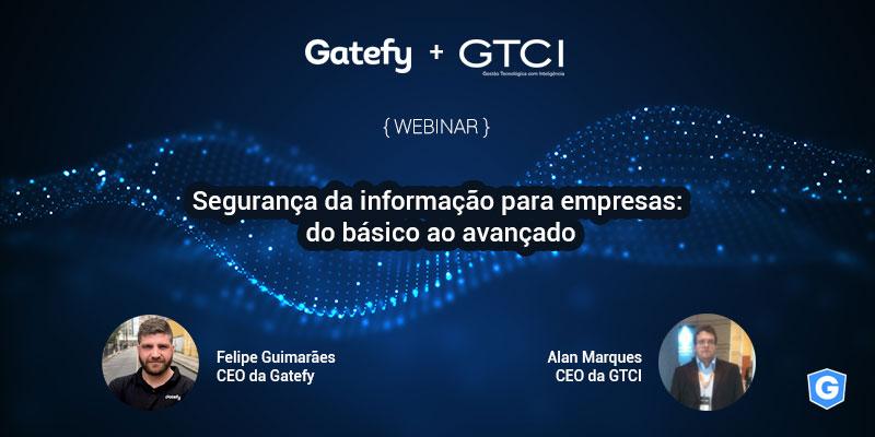 Capa de webinar sobre segurança da informação: Gatefy + GTCI.